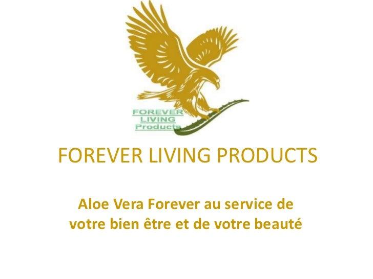 FOREVER LIVING PRODUCTS  Aloe Vera Forever au service de votre bien être et de votre beauté