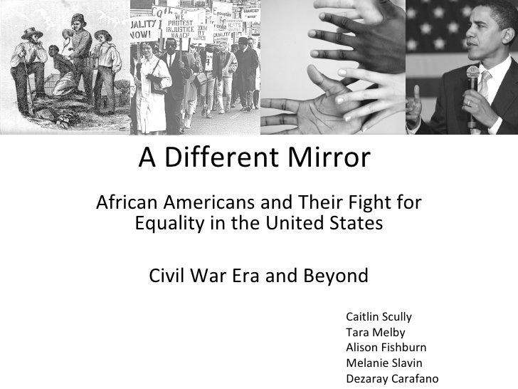 A Different Mirror African Americans and Their Fight for Equality in the United States Civil War Era and Beyond Caitlin Sc...