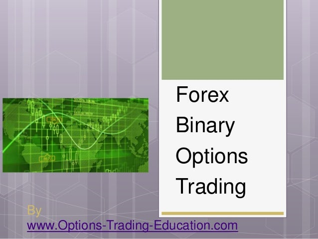 By www.Options-Trading-Education.com Forex Binary Options Trading