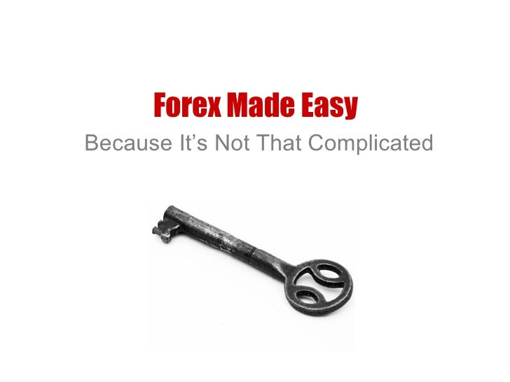 Forex Made Easy Because It's Not That Complicated