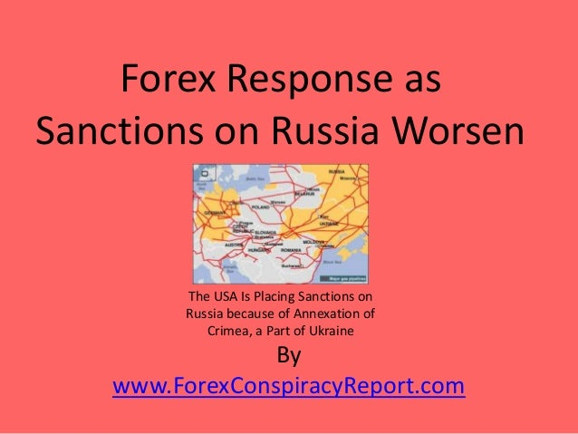 By www.ForexConspiracyReport.com Forex Response as Sanctions on Russia Worsen The USA Is Placing Sanctions on Russia becau...
