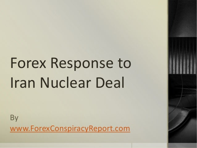 Forex Response to Iran Nuclear Deal By www.ForexConspiracyReport.com
