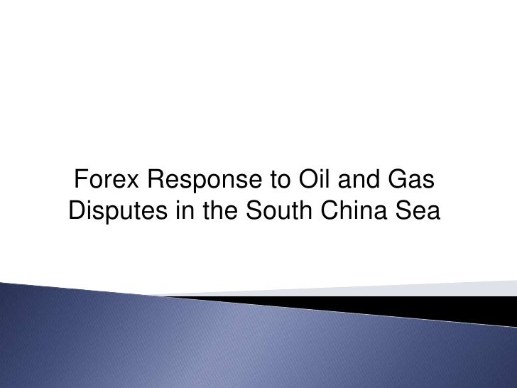 Forex Response To Oil And Gas Disputes In The South China Sea