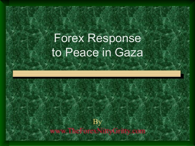 By www.TheForexNittyGritty.com Forex Response to Peace in Gaza