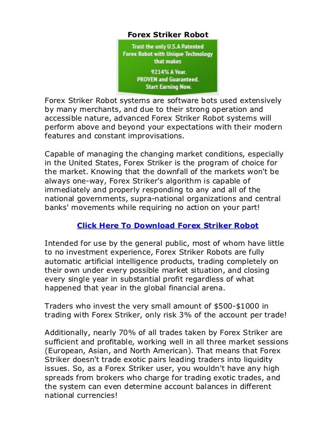 Forex Striker RobotForex Striker Robot systems are software bots used extensivelyby many merchants, and due to their stron...