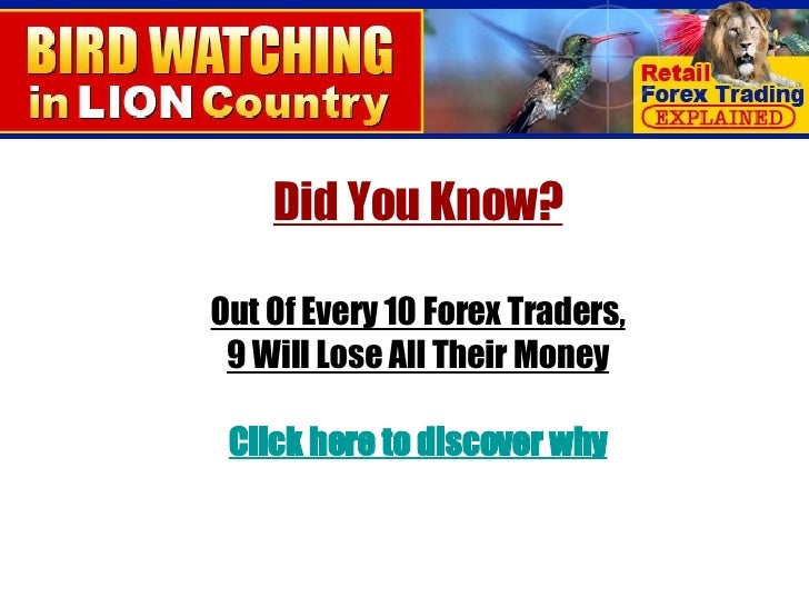 Did You Know? Out Of Every 10 Forex Traders, 9 Will Lose All Their Money Click here to discover why