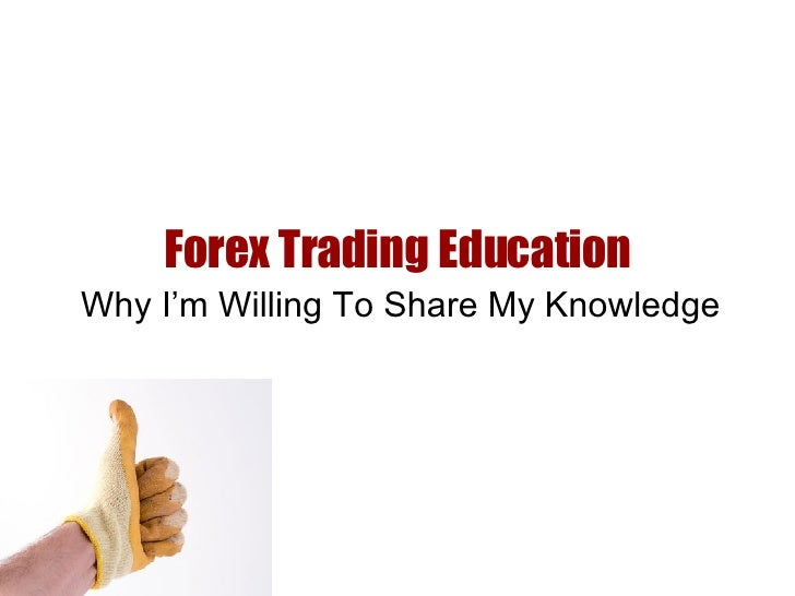Forex Trading Education Why I'm Willing To Share My Knowledge