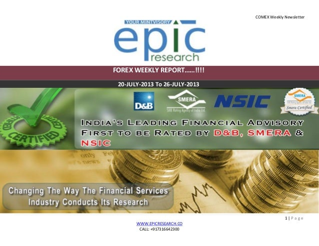 COMEX Weekly Newsletter 1 | P a g e WWW.EPICRESEARCH.CO CALL: +917316642300 FOREX WEEKLY REPORT……!!!! 20-JULY-2013 To 26-J...