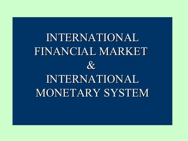 INTERNATIONALFINANCIAL MARKET        &  INTERNATIONALMONETARY SYSTEM