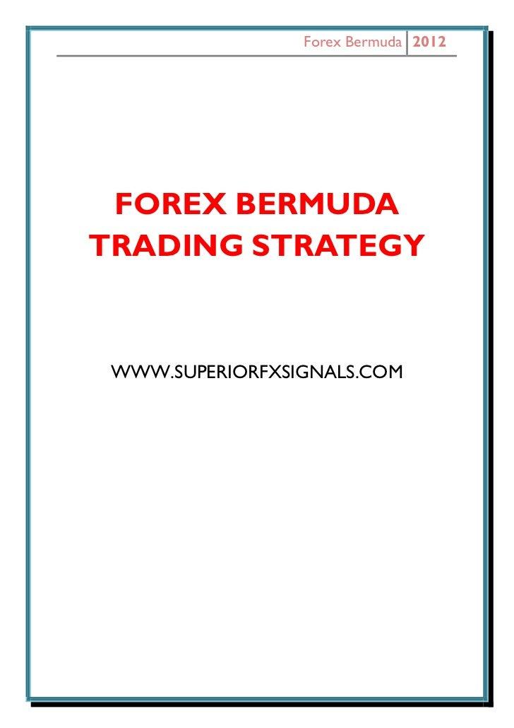 Forex Bermuda 2012 FOREX BERMUDATRADING STRATEGY WWW.SUPERIORFXSIGNALS.COM