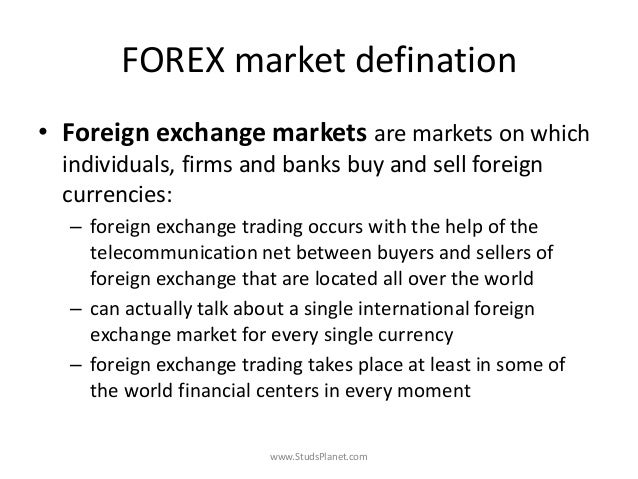FOREX market defination • Foreign exchange markets are markets on which individuals, firms and banks buy and sell foreign ...