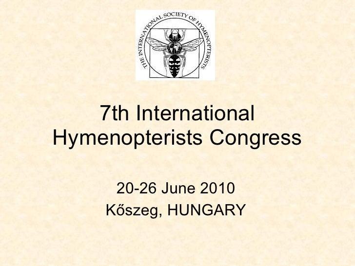 7th International Hymenopterists Congress 20-26 June 2010 Kőszeg, HUNGARY
