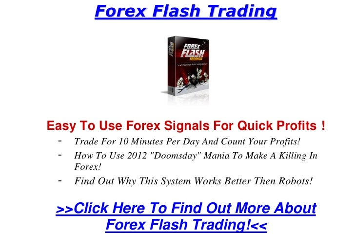 Forex Flash Trading     Easy To Use Forex Signals For Quick Profits !  - Trade For 10 Minutes Per Day And Count Your Profi...