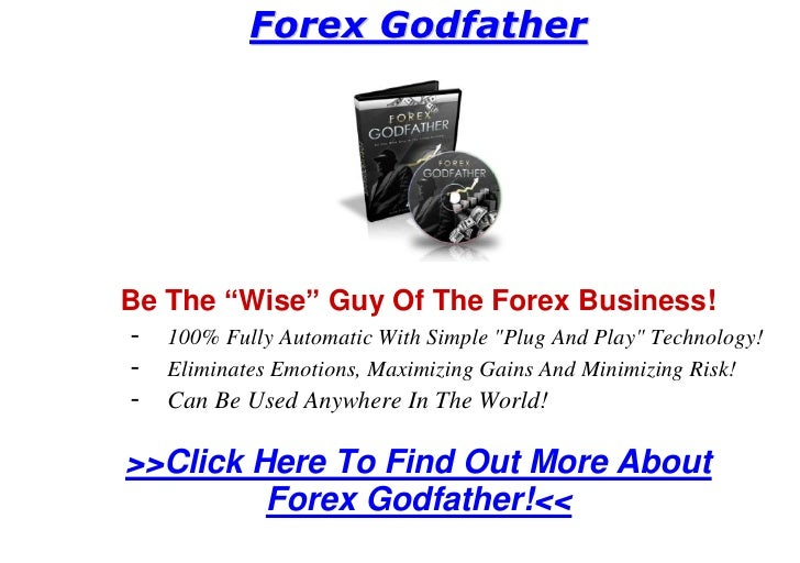 """Forex Godfather     Be The """"Wise"""" Guy Of The Forex Business! - 100% Fully Automatic With Simple """"Plug And Play"""" Technology..."""