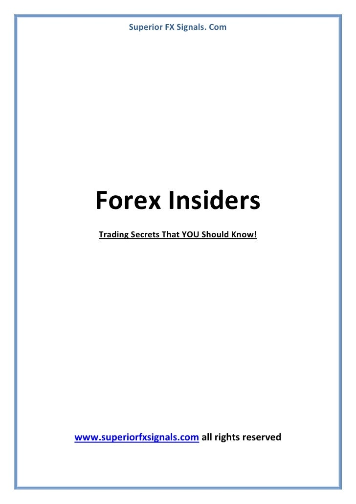Superior FX Signals. Com    Forex Insiders     Trading Secrets That YOU Should Know!www.superiorfxsignals.com all rights r...