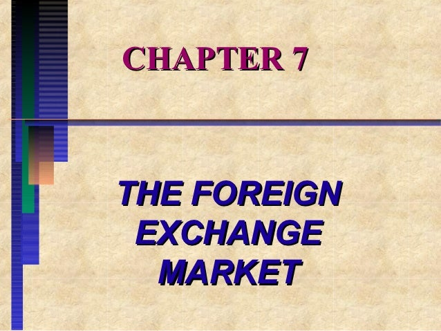 CHAPTER 7THE FOREIGN EXCHANGE  MARKET