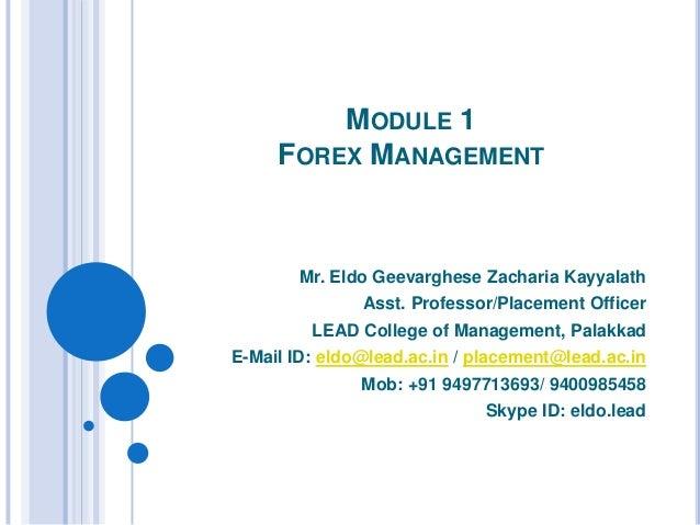 MODULE 1 FOREX MANAGEMENT Mr. Eldo Geevarghese Zacharia Kayyalath Asst. Professor/Placement Officer LEAD College of Manage...