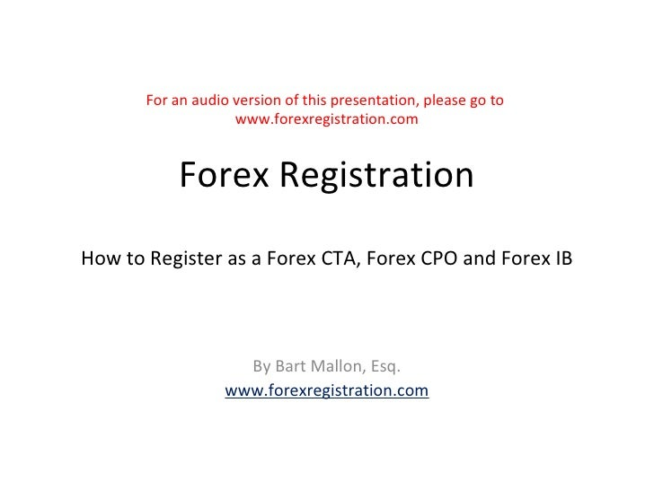 For an audio version of this presentation, please go to  www.forexregistration.com Forex Registration How to Register as a...