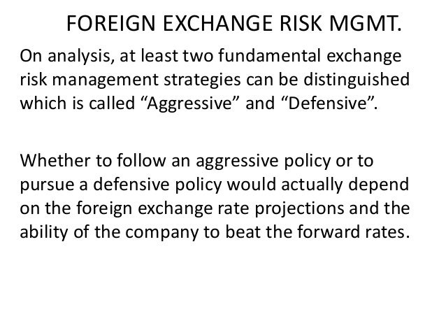 FOREIGN EXCHANGE RISK MGMT. On analysis, at least two fundamental exchange risk management strategies can be distinguished...