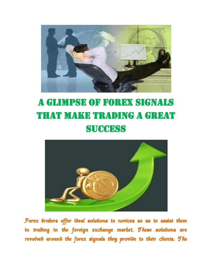 A Glimpse of Forex Signals That Make Trading a Great Success<br />Forex brokers offer ideal solutions to novices so as to ...