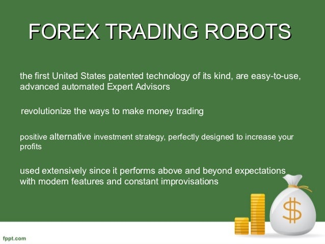 FOREX TRADING ROBOTSthe first United States patented technology of its kind, are easy-to-use,advanced automated Expert Adv...