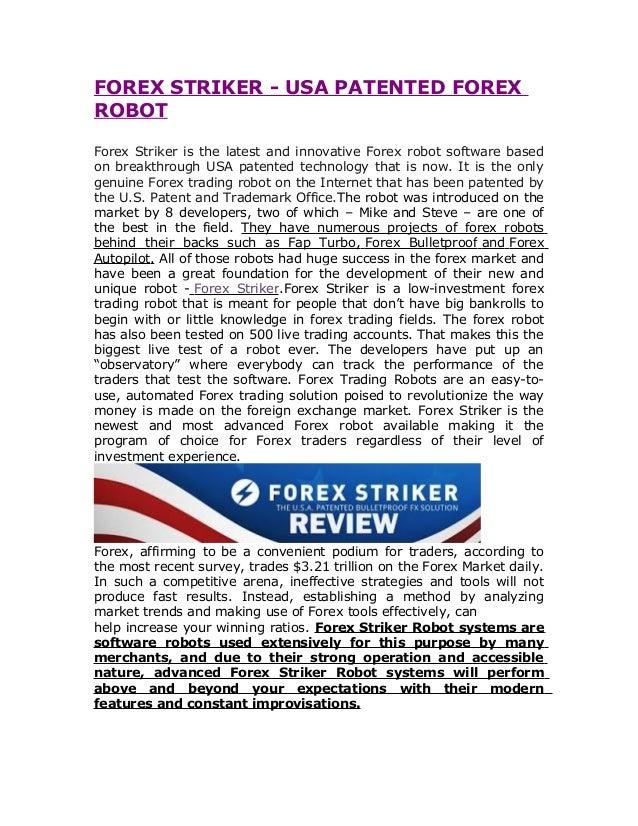 FOREX STRIKER - USA PATENTED FOREXROBOTForex Striker is the latest and innovative Forex robot software basedon breakthroug...