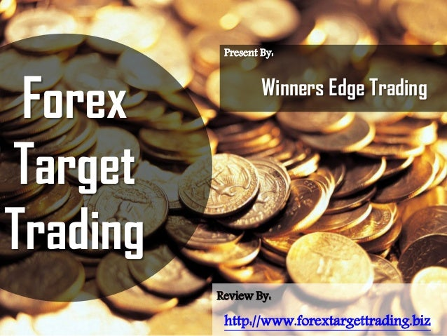 Forex Target Trading http://www.forextargettrading.biz Present By: Winners Edge Trading Review By: