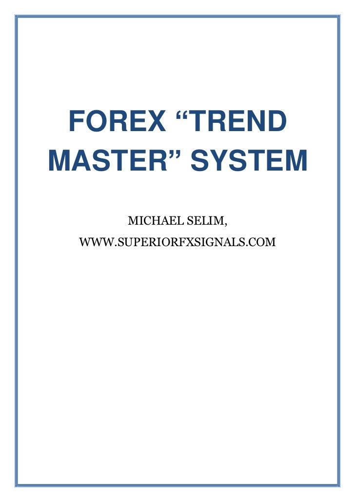 "FOREX ""TRENDMASTER"" SYSTEM       MICHAEL SELIM, WWW.SUPERIORFXSIGNALS.COM"