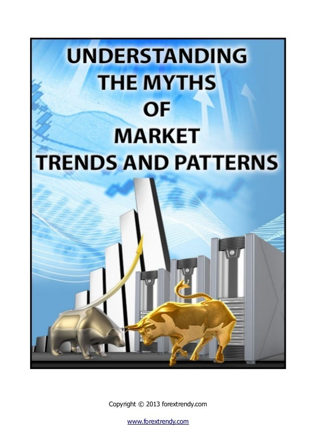 Understanding the Myths of Forex Market Trends & Patterns