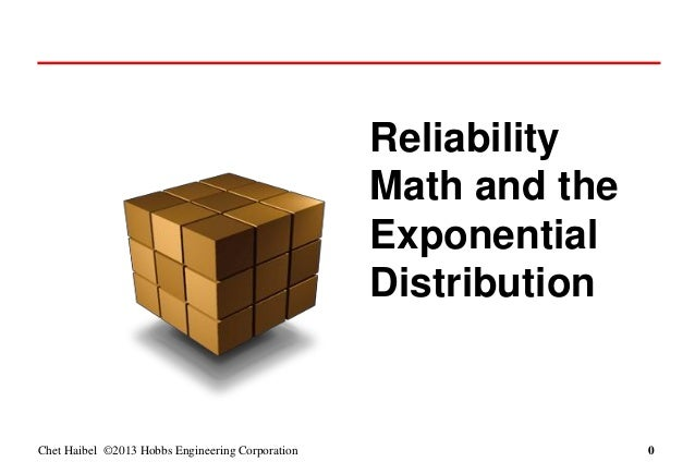 Chet Haibel ©2013 Hobbs Engineering Corporation Reliability Math and the Exponential Distribution 0 0