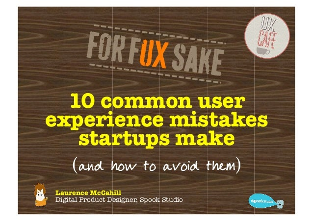10 common userexperience mistakes   startups make     (and how to avoid them)Laurence McCahillDigital Product Designer, Sp...