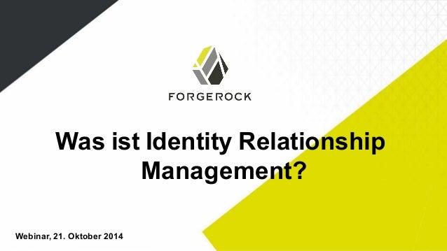 Was ist Identity Relationship  Management?  Webinar, 21. Oktober 2014