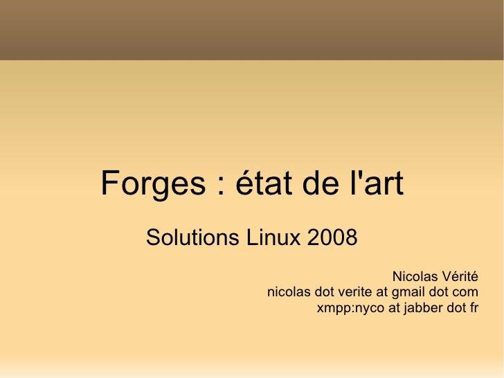 Forges : état de l'art    Solutions Linux 2008                                     Nicolas Vérité               nicolas do...