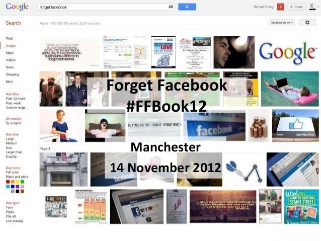 Forget Facebook  #FFBook12   Manchester14 November 2012