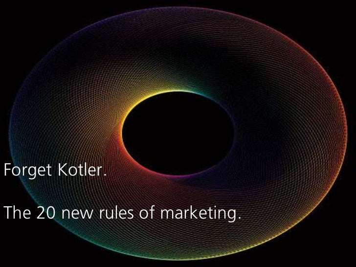 Forget Kotler.The 20 new rules of marketing.