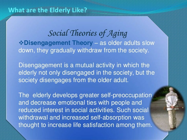 activity and disengagement theory and care Disengagement theory advanced by cumming and henry in 1961, it is now  widely held  theory for the wellbeing and care of the aged increasingly  important.