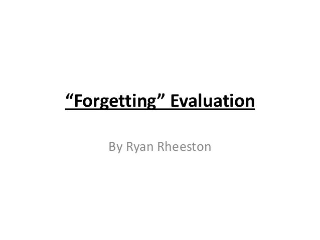 """Forgetting"" Evaluation     By Ryan Rheeston"