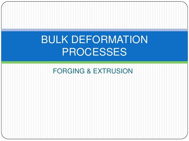 FORGING & EXTRUSION<br />BULK DEFORMATION PROCESSES<br />