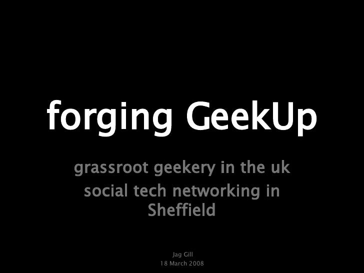 forging GeekUp grassroot geekery in the uk social tech networking in Sheffield