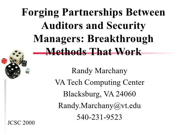Forging Partnerships Between Auditors and Security Managers: Breakthrough Methods That Work Randy Marchany VA Tech Computi...
