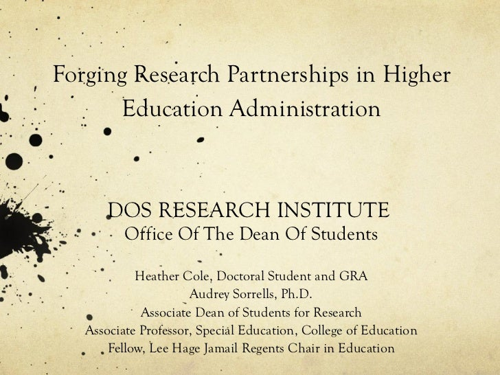 Forging Research Partnerships in Higher Education Administration DOS RESEARCH INSTITUTE  Office Of The Dean Of Students He...