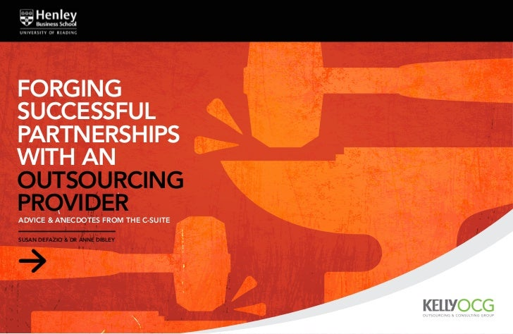 FORGINGSUCCESSFULPARTNERSHIPSWITH ANOUTSOURCINGproviderAdvice & Anecdotes from the C-SuiteSusan DeFazio & Dr Anne Dibley