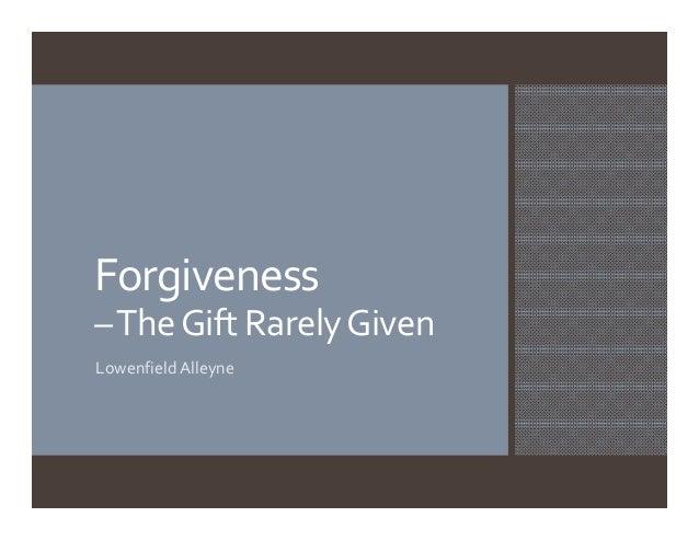 Forgiveness–TheGiftRarelyGivenLowenfieldAlleyne