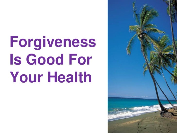 ForgivenessIs Good ForYour Health