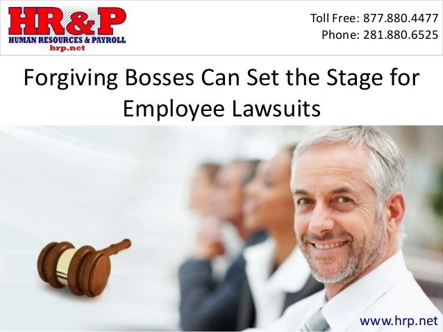 Toll Free: 877.880.4477 Phone: 281.880.6525 www.hrp.net Forgiving Bosses Can Set the Stage for Employee Lawsuits