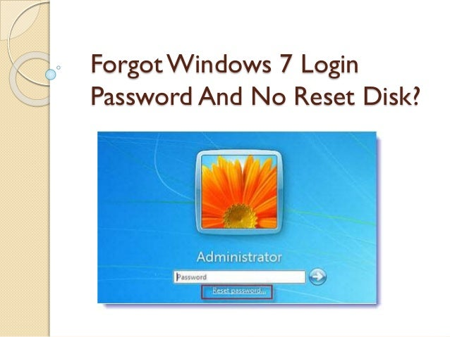 Forgot Windows 7 Login Password No Reset Disk
