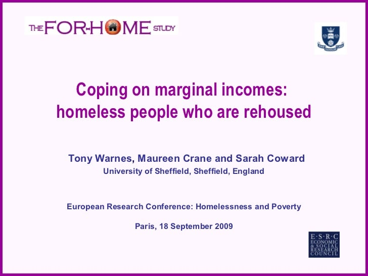 Coping on marginal incomes:homeless people who are rehoused Tony Warnes, Maureen Crane and Sarah Coward         University...