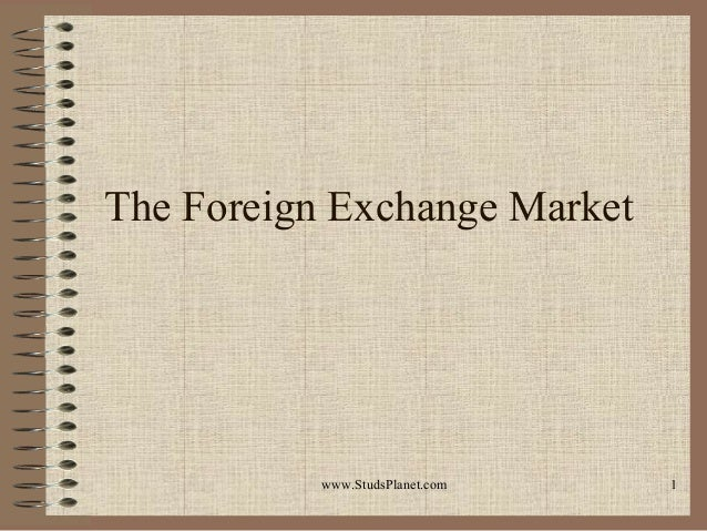The Foreign Exchange Market 1www.StudsPlanet.com