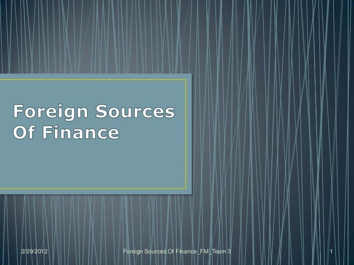 2/29/2012   Foreign Sources Of Finance_FM_Team 3   1