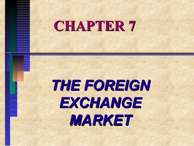 CHAPTER 7CHAPTER 7 THE FOREIGNTHE FOREIGN EXCHANGEEXCHANGE MARKETMARKET
